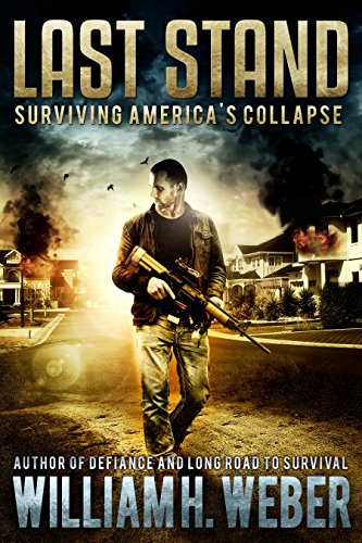 Last Stand: Surviving America's Collapse (A Post-Apocalyptic, EMP-Survival Thriller Book 1) (The Last Stand Series) by [Weber, William H.]