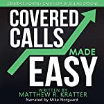 Covered Calls Made Easy: Generate Monthly Cash Flow by Selling Options | Matthew R. Kratter