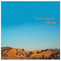 Einmal täglich... Toscana