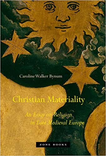 christian materiality an essay on religion in late medieval  christian materiality an essay on religion in late medieval europe caroline walker bynum 9781935408116 com books