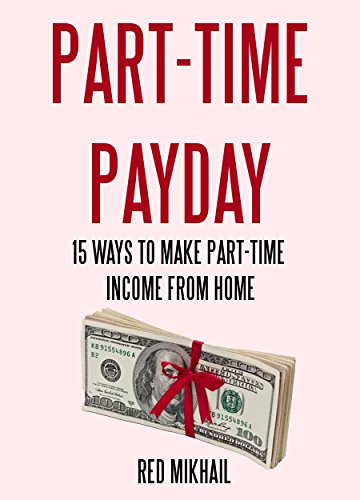 PART-TIME PAYDAY: 15 Ways To Make Part-Time Income From Home