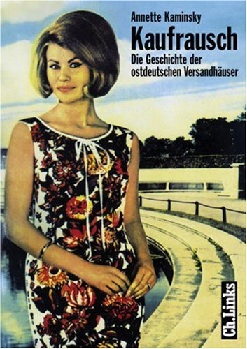 Kaufrausch: Die Geschichte der ostdeutschen Versandhäuser (German ...