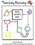 Teaching Nursing Using Concept Maps [With CDROM]