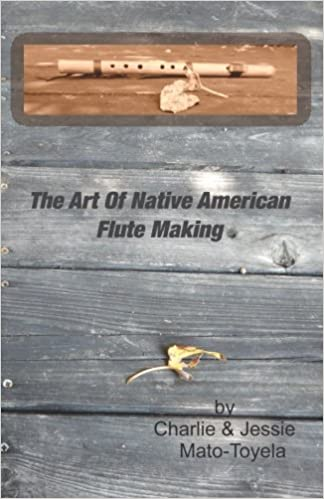 The Art Of Native American Flute Making by Charlie Mato-Toyela (2015-07-15)