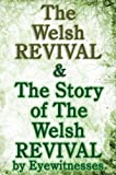 img - for The Welsh Revival & The Story of The Welsh Revival: As Told by Eyewitnesses Together With a Sketch of Evan Roberts and His Message to The World by William T. Stead (2015-08-01) book / textbook / text book