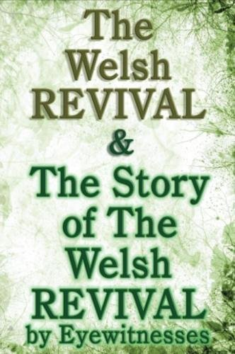 The Welsh Revival & The Story of The Welsh Revival: As Told by Eyewitnesses Together With a Sketch of Evan Roberts and His Message to The World by William T. Stead (2015-08-01)