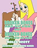 Broken Bones Are No Fun, but Broken Bones Won't Stop My Play!, Molly Scott, 1462674240