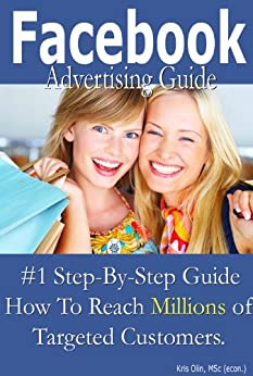 Facebook Advertising Guide by [Olin MSc (econ.), Kris]