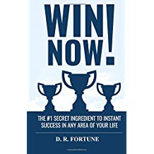 Win Now!: The #1 Secret Ingredient to Instant Success in Any Area of Your Life