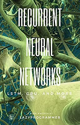 Deep Learning: Recurrent Neural Networks in Python: LSTM, GRU, and more RNN machine learning architectures in Python and Theano (Machine Learning in Python)