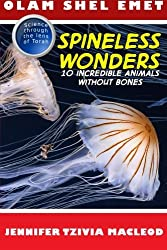 Spineless Wonders: 10 Incredible Animals Without Bones (Olam Shel Emet (World of Truth)) (Volume 1)