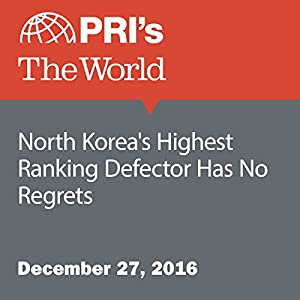 North Korea's Highest Ranking Defector Has No Regrets
