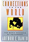 Connections to the World, Arthur C. Danto, 006015960X