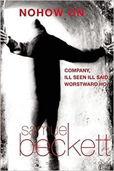 Book Nohow On: Company, Ill Seen Ill Said, and Worstward Ho