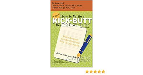 How To Write A Kick Butt Resume Cover Letter Second Edition End The Job Search Get On With Your Life