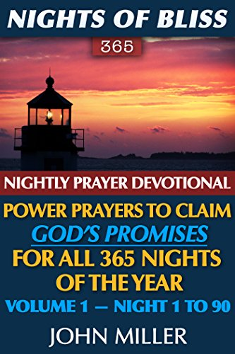 Nights of Bliss 365: Nightly Prayer Devotional — Power Prayers to Claim God's Promises for All 365 Nights of the Year — Volume 1 — Night 1 to 90 (Nights of Bliss 365 Nightly Devotional Series)