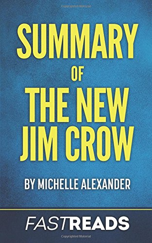 Summary of The New Jim Crow: by Michelle Alexander | Includes Key Takeaways & Analysis