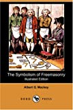 The Symbolism of Freemasonry, Albert G. Mackey, 1406545759
