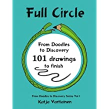 Full Circle: From doodles to discovery- 101 drawings to finish (Volume 1)