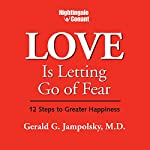Love Is Letting Go of Fear: 12 Steps to Greater Happiness | Gerald G. Jampolsky, M.D.