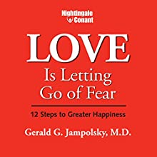 Love Is Letting Go of Fear: 12 Steps to Greater Happiness Speech by Gerald G. Jampolsky M.D. Narrated by Gerald G. Jampolsky M.D.