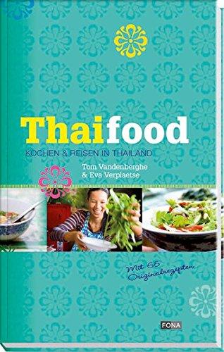Thai Food: Kochen & reisen in Thailand