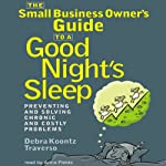 The Small Business Owner's Guide to a Good Night's Sleep: Preventing and Solving Chronic and Costly Problems | Debra Koontz Traverso