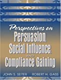 img - for Perspectives on Persuasion, Social Influence, and Compliance Gaining by Seiter John S. Gass Robert H. (2003-09-19) Paperback book / textbook / text book
