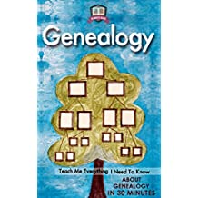 Genealogy: Teach Me Everything I Need To Know About Genealogy In 30 Minutes (Family Tree - Research - History - Immigrants)