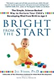 img - for Bright from the Start: The Simple, Science-Backed Way to Nurture Your Child's Developing Mind from Birth to Age 3 book / textbook / text book