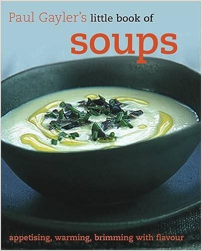 Kostenloser Download von eBooks als PDF-Datei Little Book of Soups (Paul Gaylers Little Book of) 1856268411 in German PDF PDB CHM