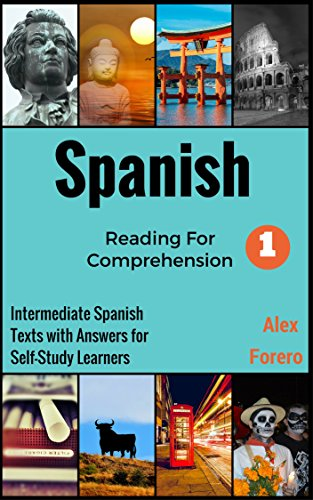 Spanish Reading for Comprehension: Intermediate Spanish Texts with Answers for Self-Study Learners (Read to Understand Spanish Series Book 1)