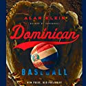 Dominican Baseball: New Pride, Old Prejudice Audiobook by Alan Klein Narrated by Don Bratschie