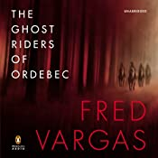 The Ghost Riders of Ordebec: A Commissaire Adamsberg Mystery, Book 9 | Fred Vargas