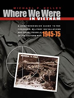 Where We Were in Vietnam: A Comprehensive Guide to the Firebases and Militar by [Kelley, Michael]