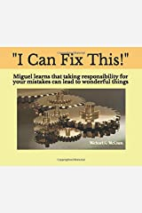 """I Can Fix This!"": Miguel learns that taking responsibility for your mistakes can lead to wonderful things (The Life of Miguel Sanchez) Paperback"