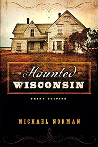 Haunted Wisconsin Paperback – October 15, 2011 by Michael Norman  (Author)