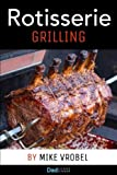 Rotisserie Grilling: 50 Recipes For Your Grill s Rotisserie