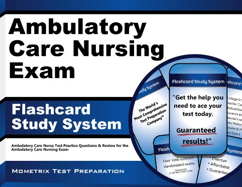 Ambulatory Care Nursing Exam Flashcard Study System: Ambulatory Care Nurse Test Practice Questions & Review for the Ambulatory Care Nursing Exam Pdf