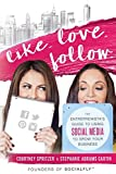 Like. Love. Follow.: The Entreprenista s Guide To Using Social Media To Grow Your Business