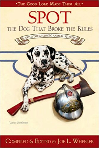 Heroic Animal (Spot, the Dog that Broke the Rules: And Other Great Heroic Animal Stories (The Good Lord Made Them All Book 5))