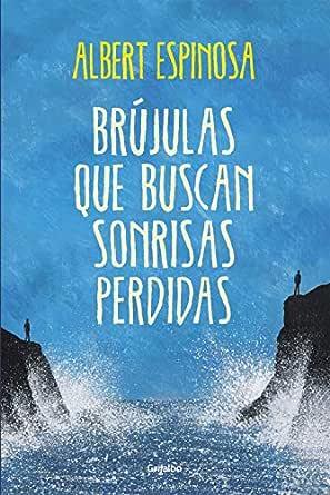 Brújulas que buscan sonrisas perdidas eBook: Espinosa, Albert ...
