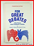 For Great Debates : A New Plan for Future Presidential TV Debates - A Twentieth Century Fund Paper, Minow, Newton N. and Sloan, Clifford M., 0870782126