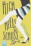 High Heels mit Schuss: Roman (Allgemeine Reihe. Bastei Lübbe Taschenbücher)