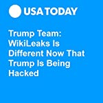 Trump Team: WikiLeaks Is Different Now That Trump Is Being Hacked | David Jackson