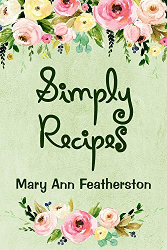 Simply Recipes by Mary Ann Featherston