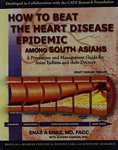 How To Beat The Heart Disease Epidemic Among South Asians  A Prevention And Management Guide For Asian Indians And Their Doctors