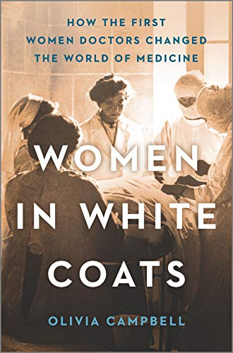 Book Cover: Women in White Coats: How the First Women Doctors Changed the World of Medicine