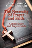 img - for The Necessity of Prayer and Faith: A Bible Study and Prayer Guide book / textbook / text book