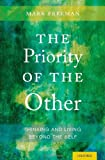 The Priority of the Other : Thinking and Living Beyond the Self, Freeman, Mark Philip, 0199759308